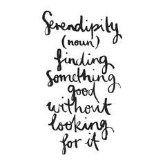 I love serendipity.