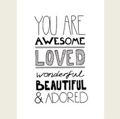You are awesome, loved, wonderful, beautiful & adored. I Love You All, You Are Awesome, Believe In You, My Love, I'm Awesome, Amazing, Marriage Thoughts, Affirmations For Kids, Words To Describe