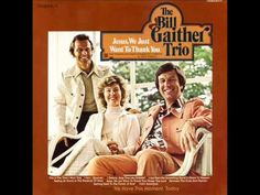 The Bill Gaither Trio - I Just Feel Like Something Good Is About To Happen
