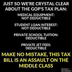 HOW many of you who VOTED for these B@ST@®DS can afford to PRIVATE SCHOOL your CHILDREN or purchase PRIVATE JETS so you Too can enjoy the DEDUCTIBLES of the NEW & IMPROVED REPUBLIKKKAN TAX PLAN that HARD WORKING PEOPLE will FINANCE... You DAMN DUMMIES. signed il-al-skratch
