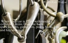 elementalequestrian l PhotoYou know you're an equestrian when your car is filled with random collected items from the barn: spare keepers, girths, bits, polos, boots, bits, and hay/shavings.