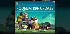 Foundation Update 1.1 live in No Mans Sky   A few days ago Hello Games released a statement on Steam regarding No Mans Sky on a new upcoming update and touched a bit on the current controversy and its fan base. Well before we were able to report the news on it Foundation Update 1.1 has been released for No Mans Sky with tons of goodies along with it. Hello Games has stated this update will be the foundation to future updates to come and it appears to be a big one. The main standout being the…