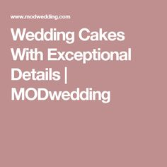 Wedding Cakes With Exceptional Details | MODwedding