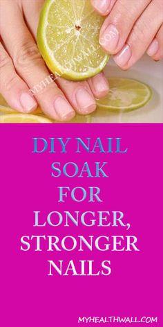 DIY NAIL SOAK FOR LONGER, STRONGER NAILS #BEAUTY - MyHealthWall
