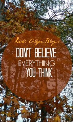 #NEWPOST on Lesli Allyn Blogs: Don't Have to Believe Everything You Think #REPIN #devotional #blogspot  #ChristianBlogger #lesliallynblogs