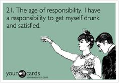 In which case goes for anyone above the age of 21, officially legal to drink anywhere in the world except few. Hallelujah!