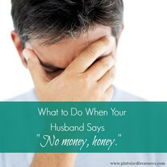 Sometimes money gets tight --- really tight. Here's how to deal with it when your husband says there is NO money! #moneyhelps #marriage #frugaltips