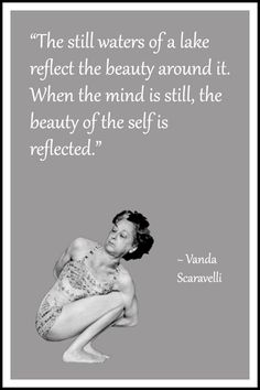 """Yoga quote by Vanda Scaravelli: """"The still waters of a lake reflect the beauty around it. When the mind is still, the beauty of the self is reflected"""" .... #VandaScaravelli #YogaQuote #Inspirational #LifeQuote #YogaWorld #YogaBenefits #scaravelliyoga #scaravelliinspiredyoga"""