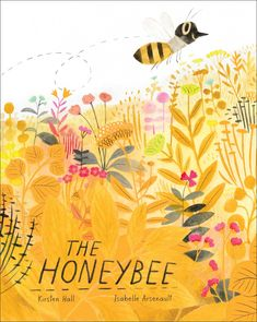 by Kirsten Hall.Buzz from flower to flower with a sweet honeybee in this timely, clever, and breathtakingly gorgeous picture book from critically acclaimed author Kirsten Hall and award-winning illustrator Isabelle Arsenault. Book Cover Design, Book Design, Children's Book Illustration, Illustration Children, Book Illustrations, Read Aloud, New Books, Childrens Books, Illustrators