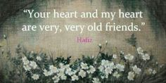 Your heart and my heart are very,very old friends.