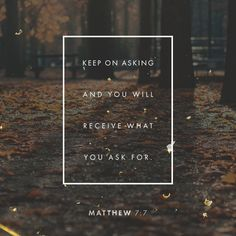 """""""Ask, and it shall be given you; seek, and ye shall find; knock, and it shall be opened unto you:"""" Matthew 7:7 KJV http://bible.com/1/mat.7.7.kjv"""