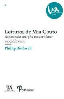 Leituras de Mia Couto : aspetos de um pós-modernismo moçambicano / Phillip Rothwell ; tradução e introdução Margarida Calafate Ribeiro ; revisão Hélia Santos - Coimbra : Almedina, 2015