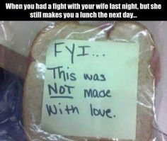 """When you had a fight with your wife last night, she still makes you a lunch the next day..."""