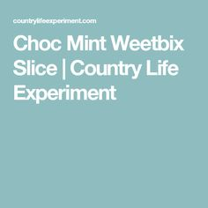 Choc Mint Weetbix Slice | Country Life Experiment