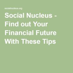 Social Nucleus - Find out Your Financial Future With These Tips