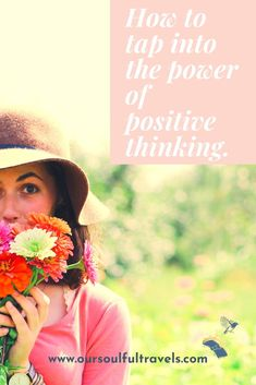 How to Tap Into the Power of Positive Thinking - Our Soulful Travels Meditation Techniques For Beginners, Mindfulness For Beginners, Yoga For Beginners, Negative Thoughts, Positive Thoughts, Positive Mindset, Positive Affirmations, Personal Mantra, Self Fulfilling Prophecy