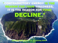 """""""La Energía contradictoria es la razón para tu agotamiento, es la razón para tu declinación."""""""