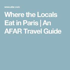 Where the Locals Eat in Paris | An AFAR Travel Guide