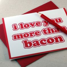Fathers Day Card I Love You More Than Bacon Card by ohgeezdesign Valentine Greeting Cards, Funny Valentine, Be My Valentine, Valentine Gifts, Valentines Hearts, Love You More Than, I Love You, My Love, Bacon Gifts