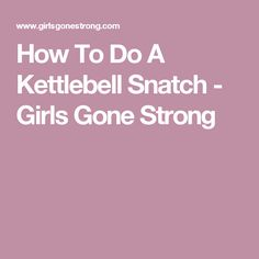 How To Do A Kettlebell Snatch - Girls Gone Strong