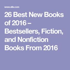 26 Best New Books of 2016 – Bestsellers, Fiction, and Nonfiction Books From 2016
