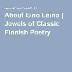 About Eino Leino | Jewels of Classic Finnish Poetry