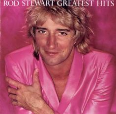 Rod Stewart Greatest Hits - I think I wore this album out growing up. Over and over again it went!
