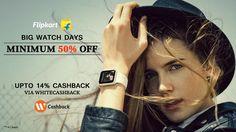 Flipkart-Big Watch Day Minimum 50% Off + Upto 14% Extra Cashback on Shopping via WhiteCashback
