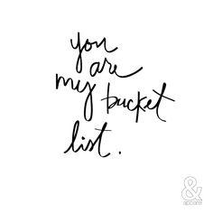 Valentine's Day - you are my bucket list.