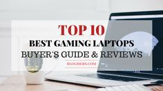 Looking for recommended top 10 best gaming laptops reviews and buying guides? Our expert will guide you to select the perfect one. Visit us now!