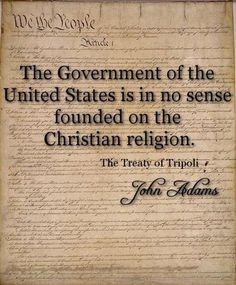 The government of the United States is in no sense founded on the christian religion - The Treaty of Tripoli - John Adams Freedom Of Religion, Religion And Politics, Anti Religion, Jesse Ventura, John Adams, Christian Religions, Thats The Way, Founding Fathers, Atheism