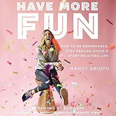 Booktopia has Have More Fun, How To Be Remarkable, Stop Feeling Stuck, And Start Enjoying Life by Mandy Arioto. Buy a discounted Paperback of Have More Fun online from Australia's leading online bookstore.