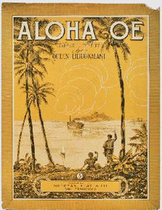 Aloha Oe by Queen Liliuokalani***Research for possible future project.