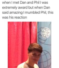 I bet dan is one of those people who jist make you feel good sbout yourself because everything is ok