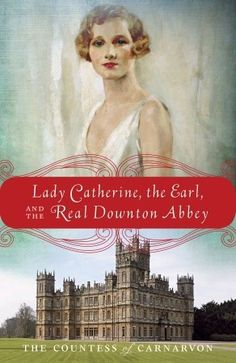 While we wait for Downton Abbey Season 4 (Jan 2014) recommend...Lady Catherine, the Earl, and the Real Downton Abbey by  The Countess of Carnarvon