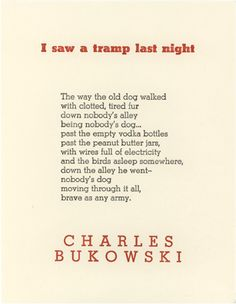 """nobody's dog, moving through it all, brave as any army.""- Charles Bukowski"