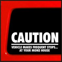Caution Vehicle Makes Frequent Stops at Your Moms House JDM funny decal sticker prank joke Sticker Connection