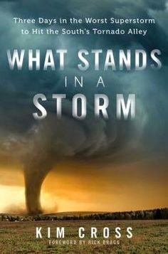(18) What Stands in A Storm by Kim Cross | Charlotte's Web of Books - A look at the events of April 27, 2011.  Best book of the year so far.