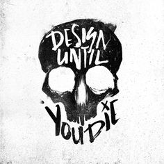 Design Until You Die // Hey Instigator!