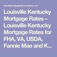 Louisville Kentucky Mortgage Rates – Louisville Kentucky Mortgage Rates for FHA, VA, USDA, Fannie Mae and KHC Loans