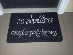 No Admittance Except on Party Business Lord of the Rings Welcome Mat....YUP.