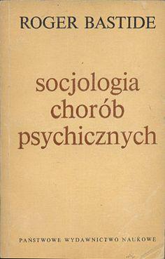 Socjologia chorób psychicznych, Roger Bastide, PWN, 1972, http://www.antykwariat.nepo.pl/socjologia-chorob-psychicznych-roger-bastide-p-14137.html