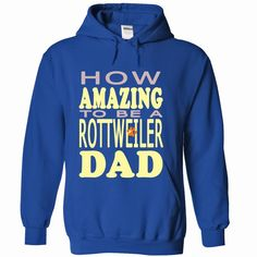 How amazing to be a Rottweiler Dad, Order HERE ==> https://www.sunfrog.com/Pets/How-amazing-to-be-a-Rottweiler-Dad-RoyalBlue-42300734-Hoodie.html?41088