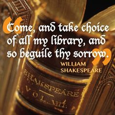 Great quotes are for sharing! Library quote from William Shakespeare, Titus Andronicus, Act IV, Scene I