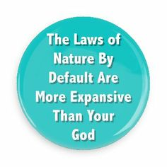 The laws of nature by default are more expansive than your God - Funny Buttons - Custom Buttons - Promotional Badges - Atheism Pins - Wacky Buttons