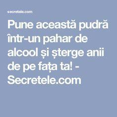Pune această pudră într-un pahar de alcool și șterge anii de pe fața ta! - Secretele.com