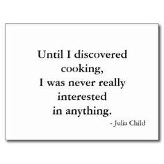 I have to wonder if this quote is true, given that Julia Child was an OSS agent.the same OSS that became the CIA. Yes, Julia Child was secretly a spy for many years prior to her fame as a chef. Chef Quotes, Cooking Quotes, Food Quotes, Postcard Template, Picture Quotes, Quotations, Qoutes, Best Quotes, Wisdom
