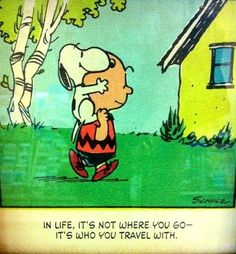 In Life, It's Not Where You Go, It's Who You Travel With   by Charles Schulz #Snoopy by perdita