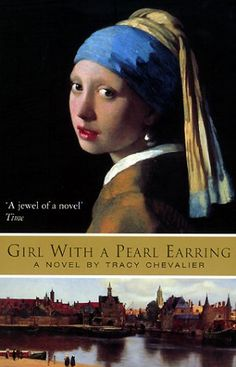 Girl With A Pearl Earring - Tracy Chevalier. The fictional story about how the famous Vermeer painting may have come about.