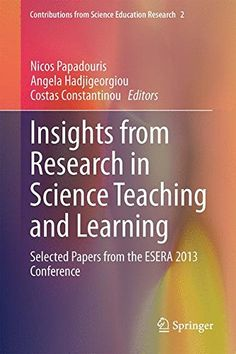 Insights from Research in Science Teaching and Learning: Selected Papers from the ESERA 2013 Conference...